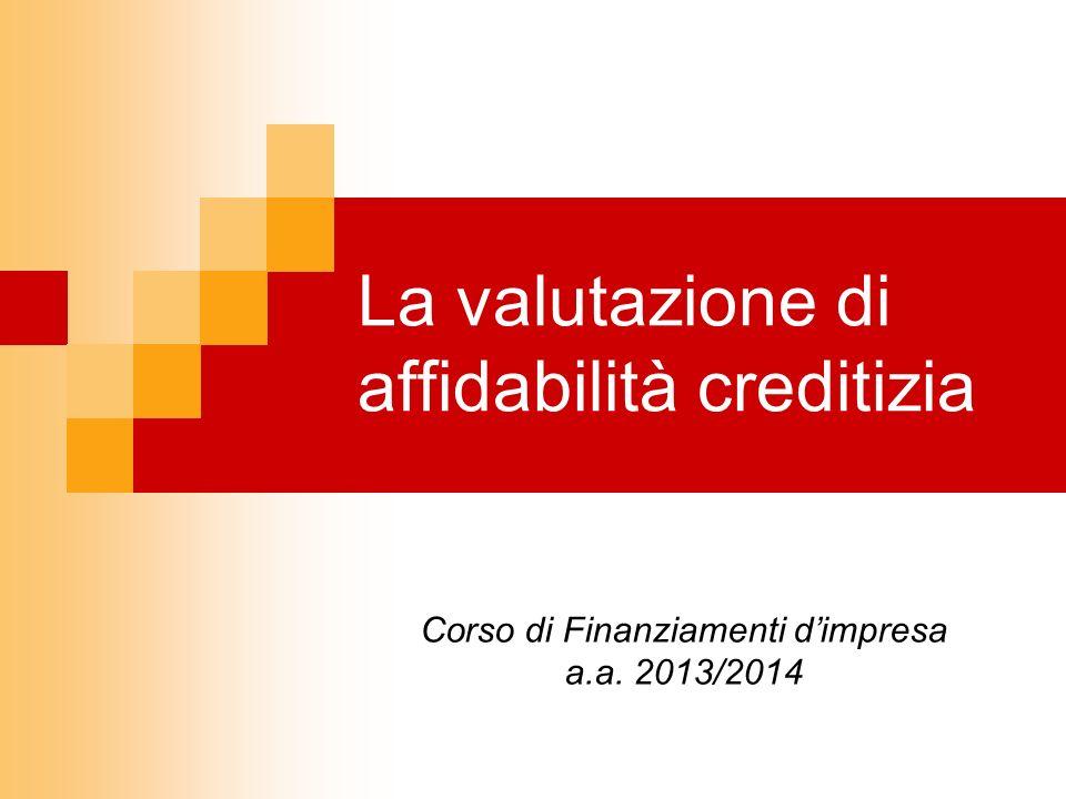 La valutazione di affidabilità creditizia Corso di Finanziamenti dimpresa a.a. 2013/2014