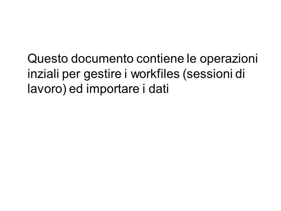 Questo documento contiene le operazioni inziali per gestire i workfiles (sessioni di lavoro) ed importare i dati