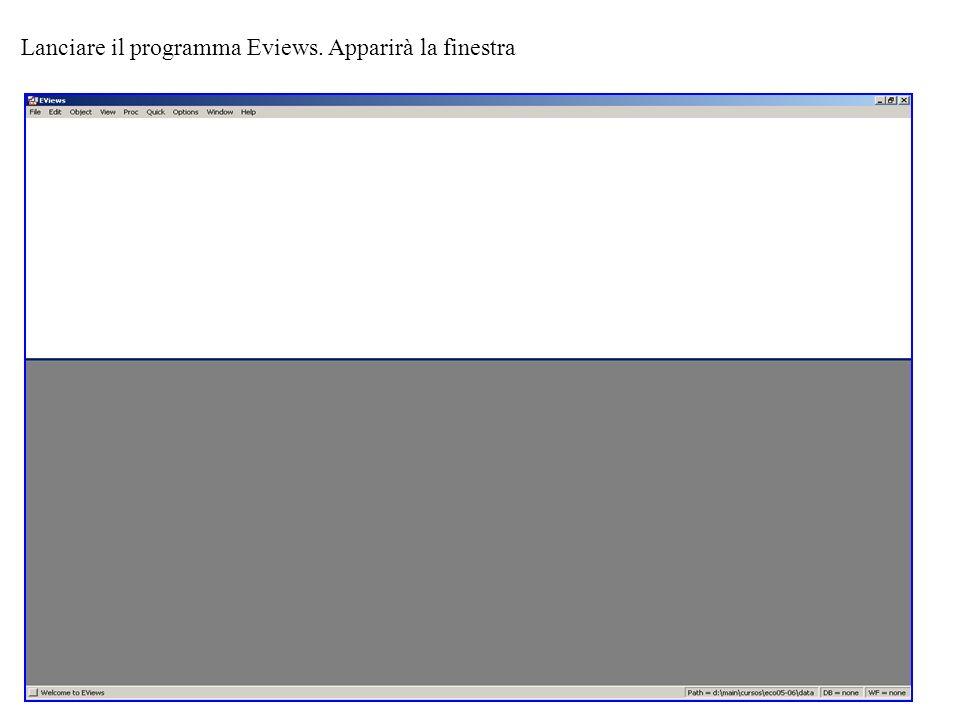 Lanciare il programma Eviews. Apparirà la finestra