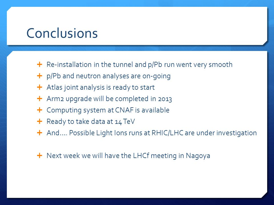 Conclusions Re-installation in the tunnel and p/Pb run went very smooth p/Pb and neutron analyses are on-going Atlas joint analysis is ready to start
