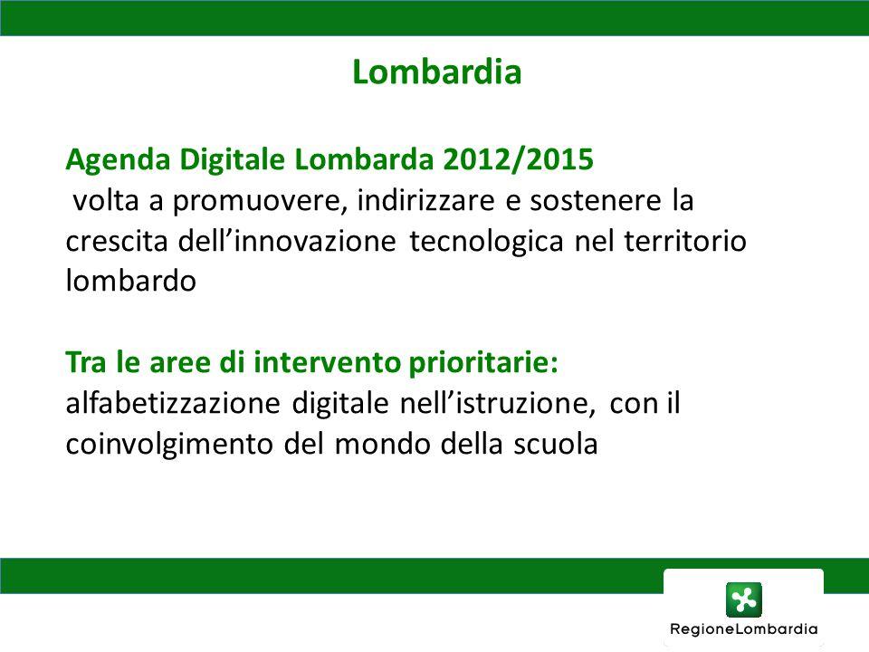 Lombardia Agenda Digitale Lombarda 2012/2015 volta a promuovere, indirizzare e sostenere la crescita dellinnovazione tecnologica nel territorio lombardo Tra le aree di intervento prioritarie: alfabetizzazione digitale nellistruzione, con il coinvolgimento del mondo della scuola