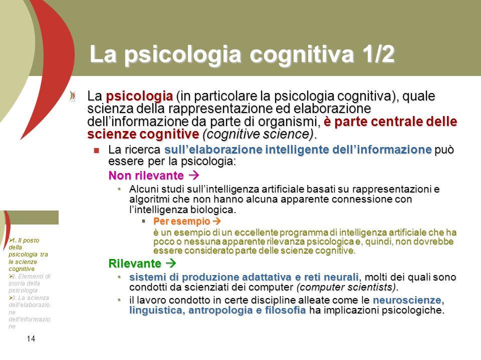 14 La psicologia cognitiva 1/2 La psicologia (in particolare la psicologia cognitiva), quale scienza della rappresentazione ed elaborazione dellinform