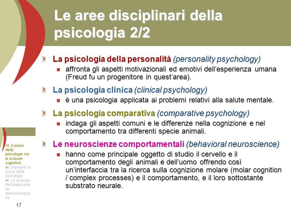17 Le aree disciplinari della psicologia 2/2 La psicologia della personalità (personality psychology) affronta gli aspetti motivazionali ed emotivi de
