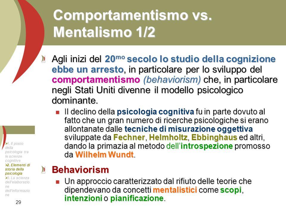 29 Comportamentismo vs. Mentalismo 1/2 Agli inizi del 20 mo secolo lo studio della cognizione ebbe un arresto, in particolare per lo sviluppo del comp