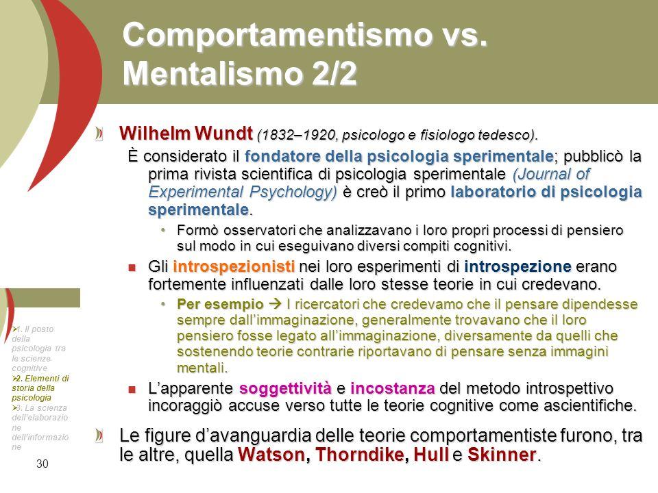 30 Comportamentismo vs. Mentalismo 2/2 Wilhelm Wundt (1832–1920, psicologo e fisiologo tedesco). È considerato il fondatore della psicologia speriment
