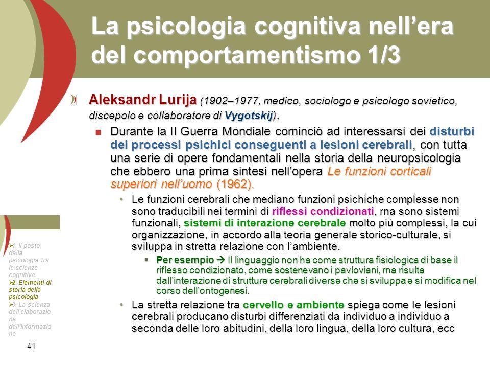 41 La psicologia cognitiva nellera del comportamentismo 1/3 Aleksandr Lurija (1902–1977, medico, sociologo e psicologo sovietico, discepolo e collabor
