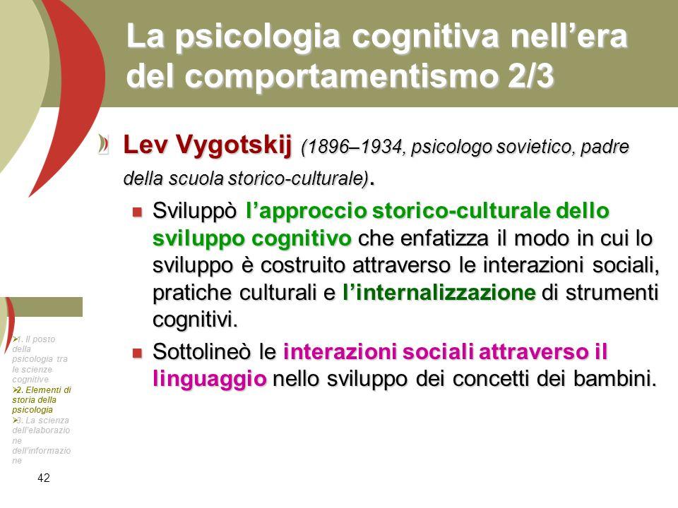 42 La psicologia cognitiva nellera del comportamentismo 2/3 Lev Vygotskij (1896–1934, psicologo sovietico, padre della scuola storico-culturale). Svil