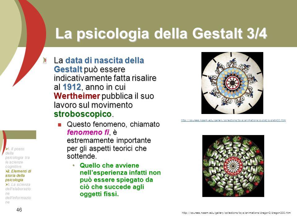 46 La psicologia della Gestalt 3/4 La data di nascita della Gestalt può essere indicativamente fatta risalire al 1912, anno in cui Wertheimer pubblica