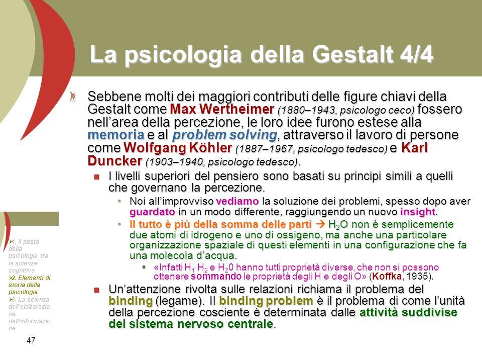 47 La psicologia della Gestalt 4/4 Sebbene molti dei maggiori contributi delle figure chiavi della Gestalt come Max Wertheimer (1880–1943, psicologo c