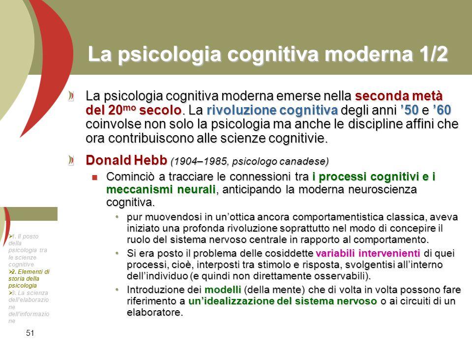 51 La psicologia cognitiva moderna 1/2 La psicologia cognitiva moderna emerse nella seconda metà del 20 mo secolo. La rivoluzione cognitiva degli anni
