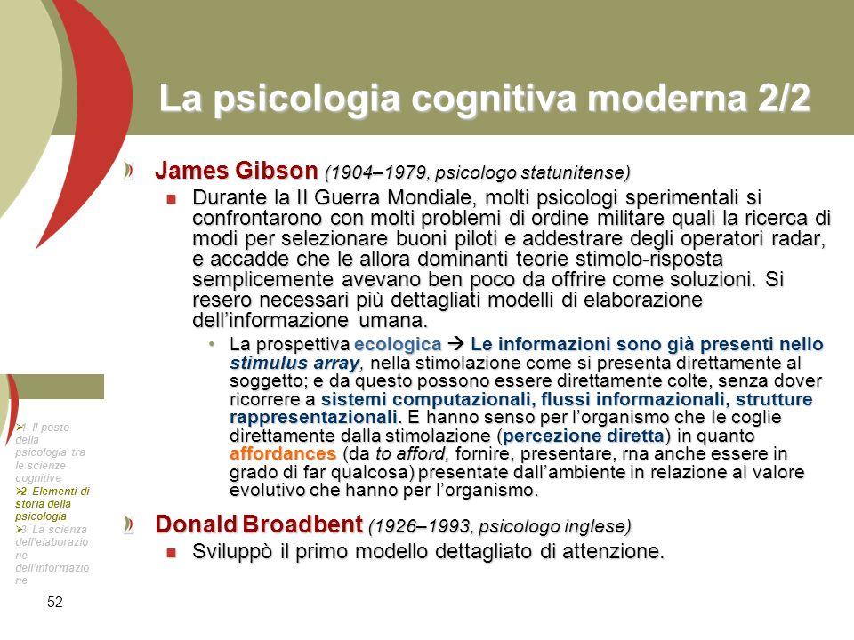 52 La psicologia cognitiva moderna 2/2 James Gibson (1904–1979, psicologo statunitense) Durante la II Guerra Mondiale, molti psicologi sperimentali si