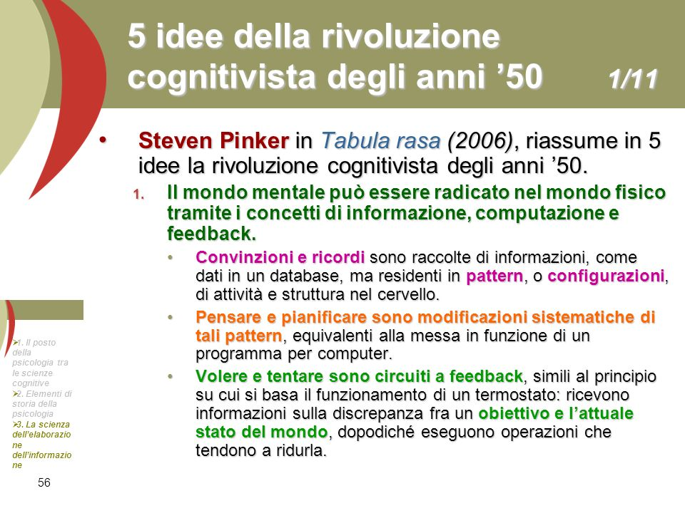 56 5 idee della rivoluzione cognitivista degli anni 50 1/11 Steven Pinker in Tabula rasa (2006), riassume in 5 idee la rivoluzione cognitivista degli