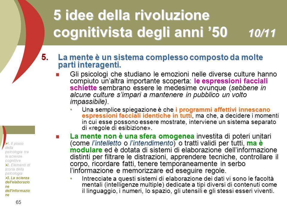 65 5 idee della rivoluzione cognitivista degli anni 50 10/11 5. La mente è un sistema complesso composto da molte parti interagenti. Gli psicologi che