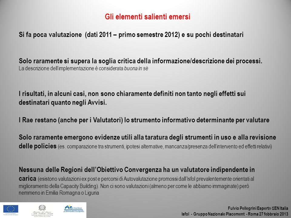 Fulvio Pellegrini Esperto EEN Italia Isfol - Gruppo Nazionale Placement - Roma 27 febbraio 2013 17 Gli elementi salienti emersi Si fa poca valutazione