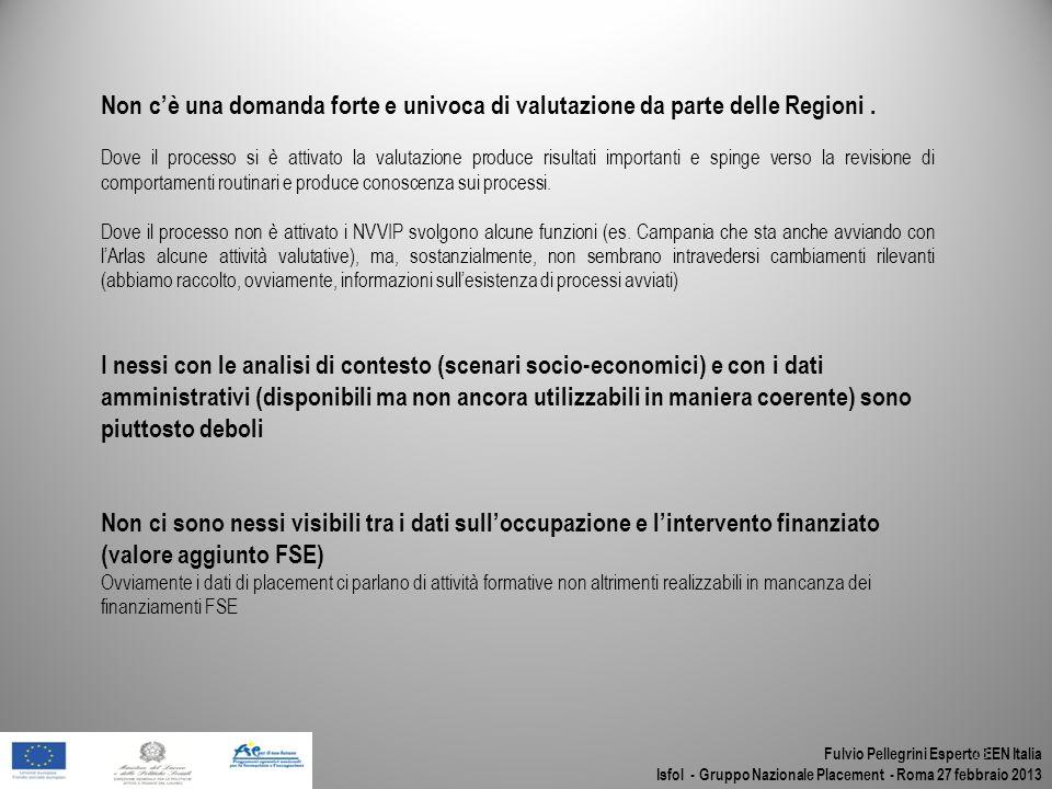 Fulvio Pellegrini Esperto EEN Italia Isfol - Gruppo Nazionale Placement - Roma 27 febbraio 2013 18 Non cè una domanda forte e univoca di valutazione d