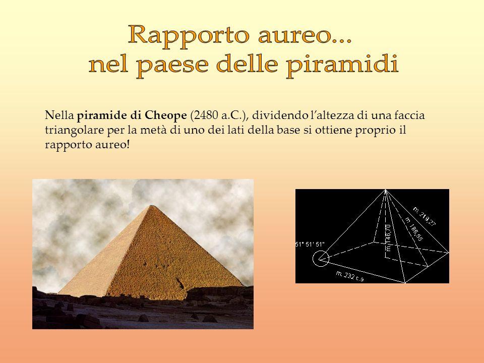 Nella piramide di Cheope (2480 a.C.), dividendo laltezza di una faccia triangolare per la metà di uno dei lati della base si ottiene proprio il rappor