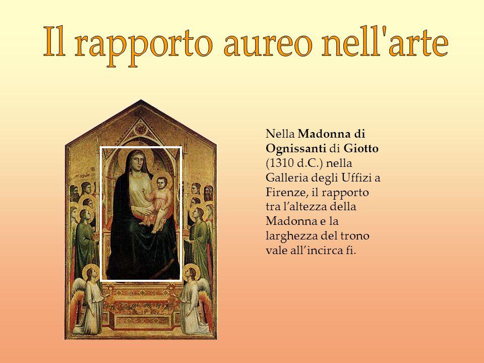 Nella Madonna di Ognissanti di Giotto (1310 d.C.) nella Galleria degli Uffizi a Firenze, il rapporto tra laltezza della Madonna e la larghezza del tro