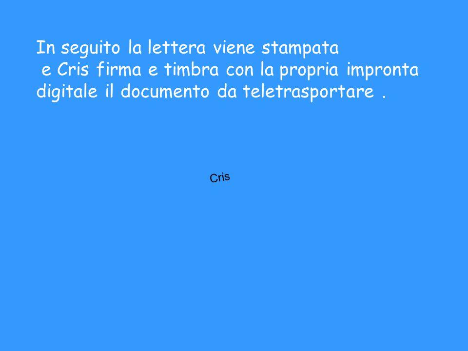In seguito la lettera viene stampata e Cris firma e timbra con la propria impronta digitale il documento da teletrasportare.