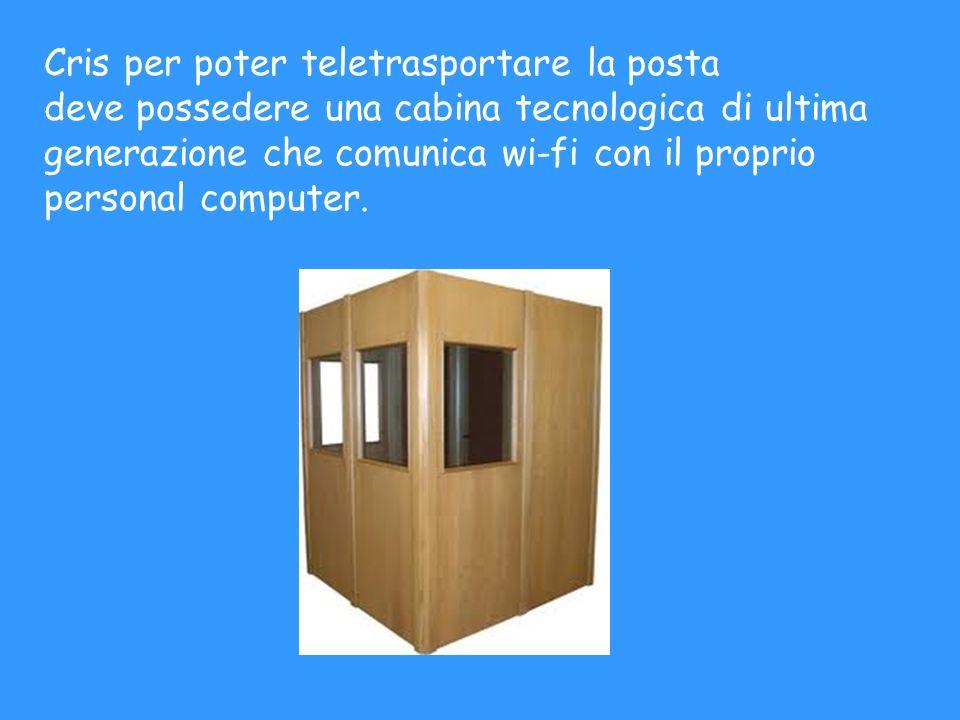 Cris per poter teletrasportare la posta deve possedere una cabina tecnologica di ultima generazione che comunica wi-fi con il proprio personal computer.
