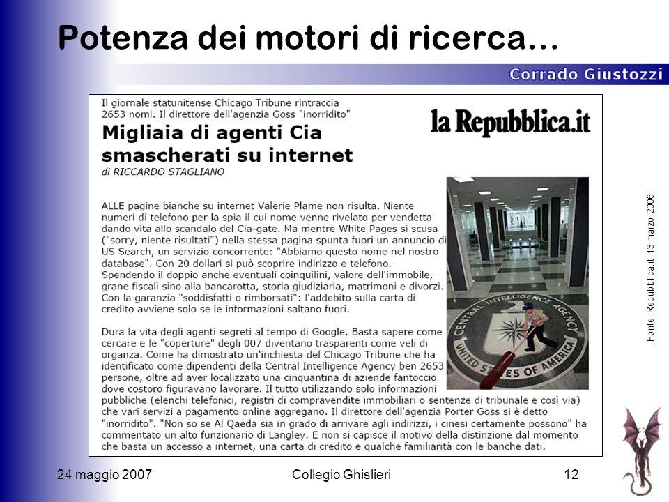 24 maggio 2007Collegio Ghislieri12 Potenza dei motori di ricerca… Fonte: Repubblica.it, 13 marzo 2006
