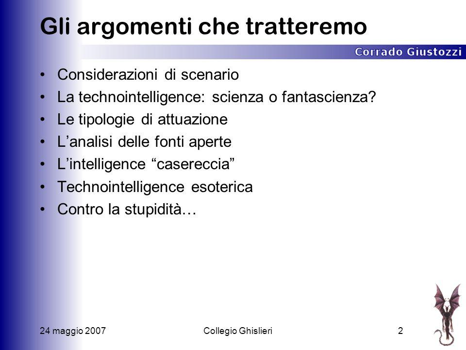 24 maggio 2007Collegio Ghislieri2 Gli argomenti che tratteremo Considerazioni di scenario La technointelligence: scienza o fantascienza.