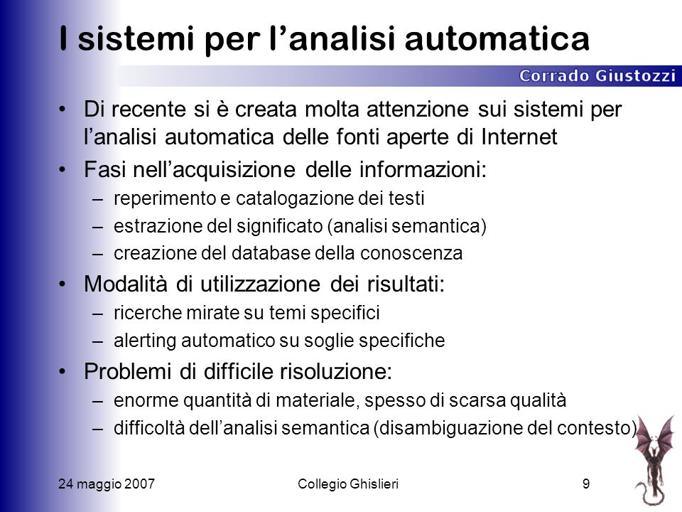 24 maggio 2007Collegio Ghislieri10 Schema a blocchi Web News Chat Mail P2P Front-end Back-end Motore semantico DB I/F Database Internet Query Report Alert