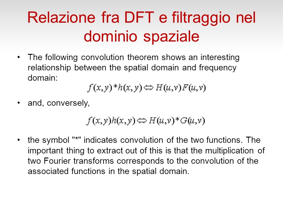 Relazione fra DFT e filtraggio nel dominio spaziale The following convolution theorem shows an interesting relationship between the spatial domain and