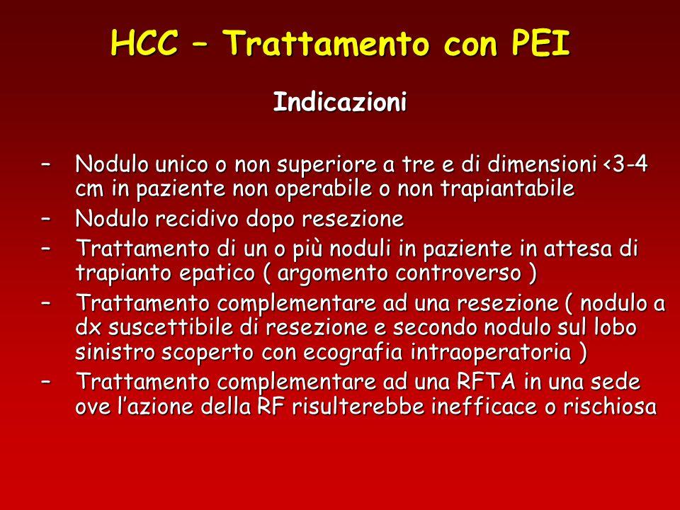 HCC – Trattamento con PEI Indicazioni –Nodulo unico o non superiore a tre e di dimensioni <3-4 cm in paziente non operabile o non trapiantabile –Nodul