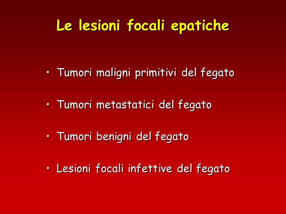 Le lesioni focali epatiche Tumori maligni primitivi del fegatoTumori maligni primitivi del fegato Tumori metastatici del fegatoTumori metastatici del