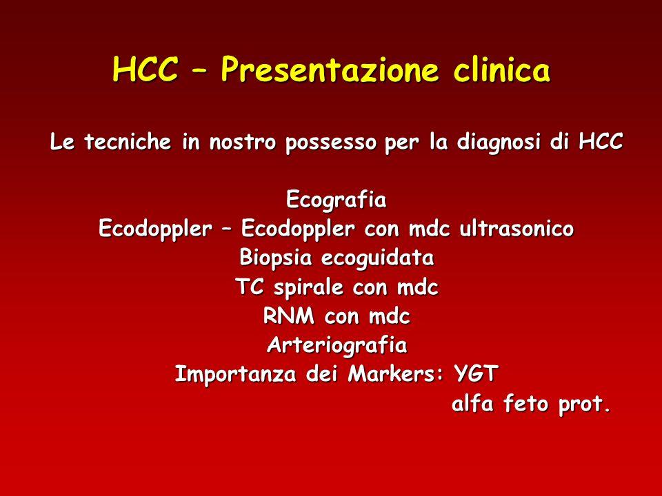HCC – Presentazione clinica Le tecniche in nostro possesso per la diagnosi di HCC Ecografia Ecodoppler – Ecodoppler con mdc ultrasonico Biopsia ecogui