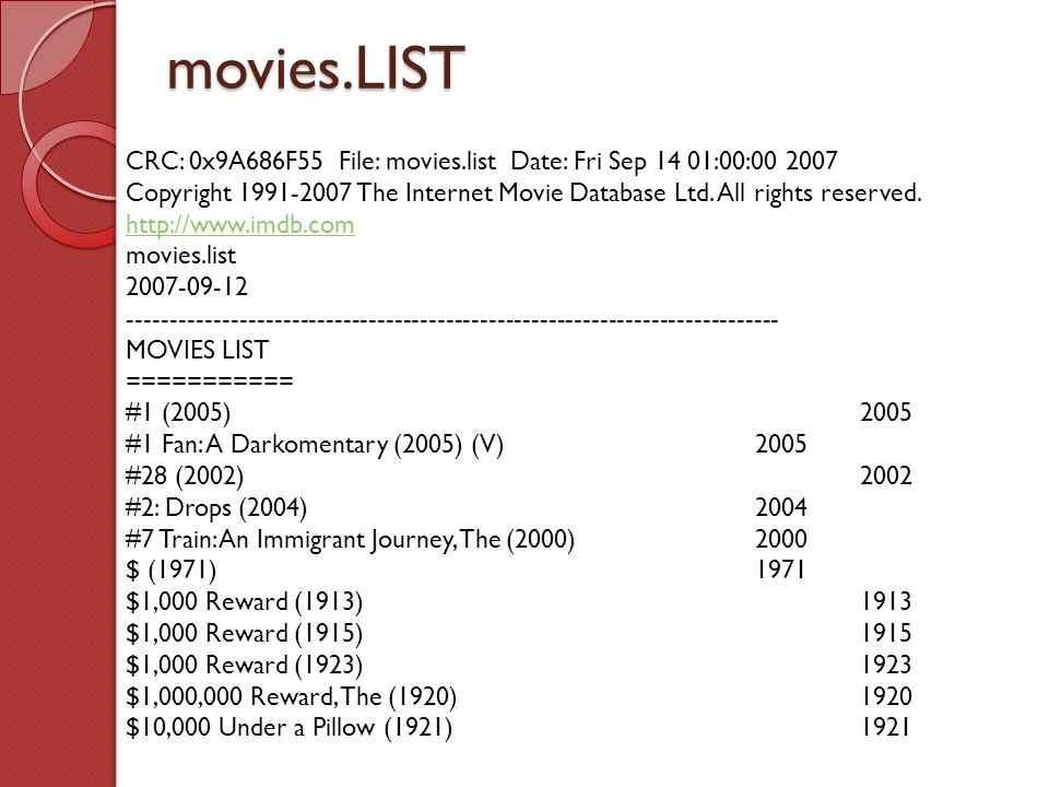 movies.LIST CRC: 0x9A686F55 File: movies.list Date: Fri Sep 14 01:00:00 2007 Copyright 1991-2007 The Internet Movie Database Ltd. All rights reserved.