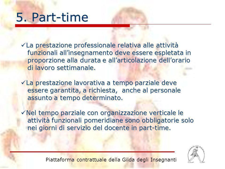 5. Part-time La prestazione professionale relativa alle attività funzionali allinsegnamento deve essere espletata in proporzione alla durata e allarti