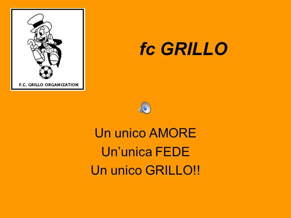 fc GRILLO Un unico AMORE Ununica FEDE Un unico GRILLO!!