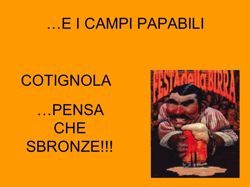 …E I CAMPI PAPABILI COTIGNOLA …PENSA CHE SBRONZE!!!