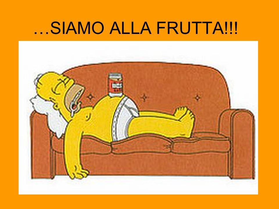 …SIAMO ALLA FRUTTA!!!