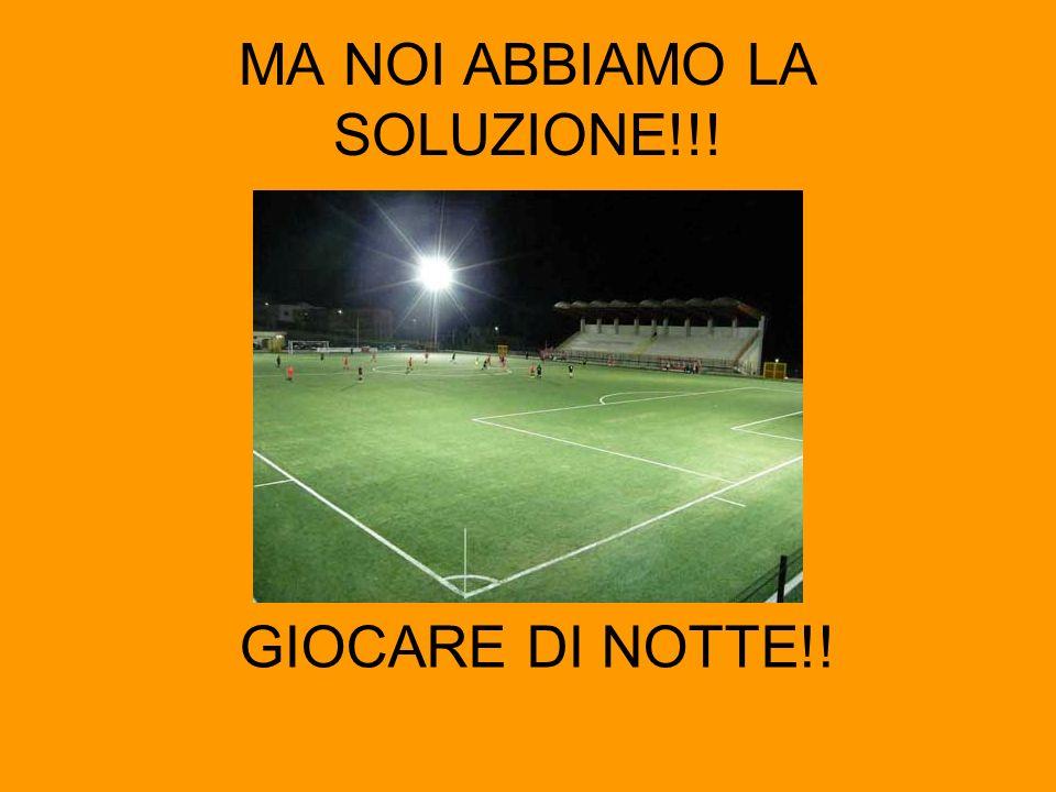 MA NOI ABBIAMO LA SOLUZIONE!!! GIOCARE DI NOTTE!!