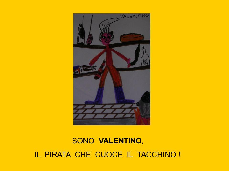 SONO VALENTINO, IL PIRATA CHE CUOCE IL TACCHINO !
