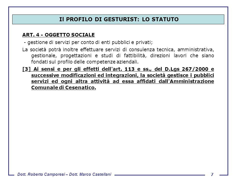 Dott. Roberto Camporesi – Dott. Marco Castellani 7 ART. 4 - OGGETTO SOCIALE - gestione di servizi per conto di enti pubblici e privati; La società pot