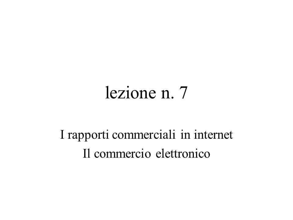 lezione n. 7 I rapporti commerciali in internet Il commercio elettronico
