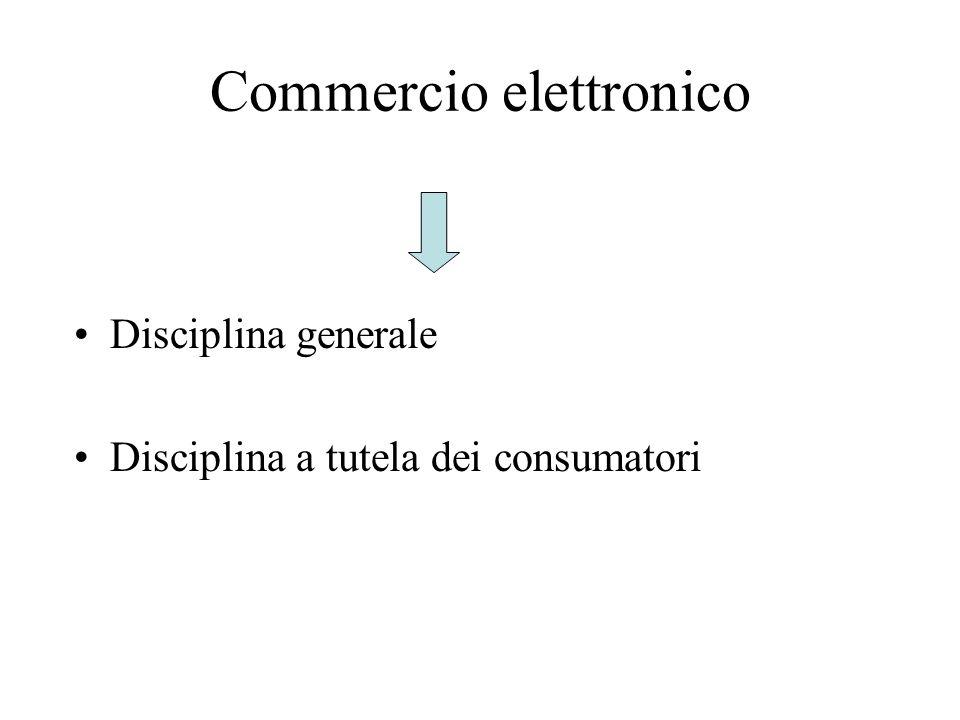 Commercio elettronico Disciplina generale Disciplina a tutela dei consumatori