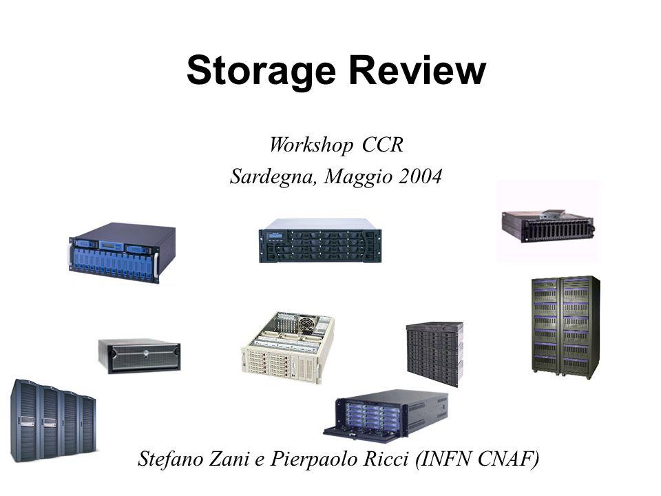 Storage Review Workshop CCR Sardegna, Maggio 2004 Stefano Zani e Pierpaolo Ricci (INFN CNAF)
