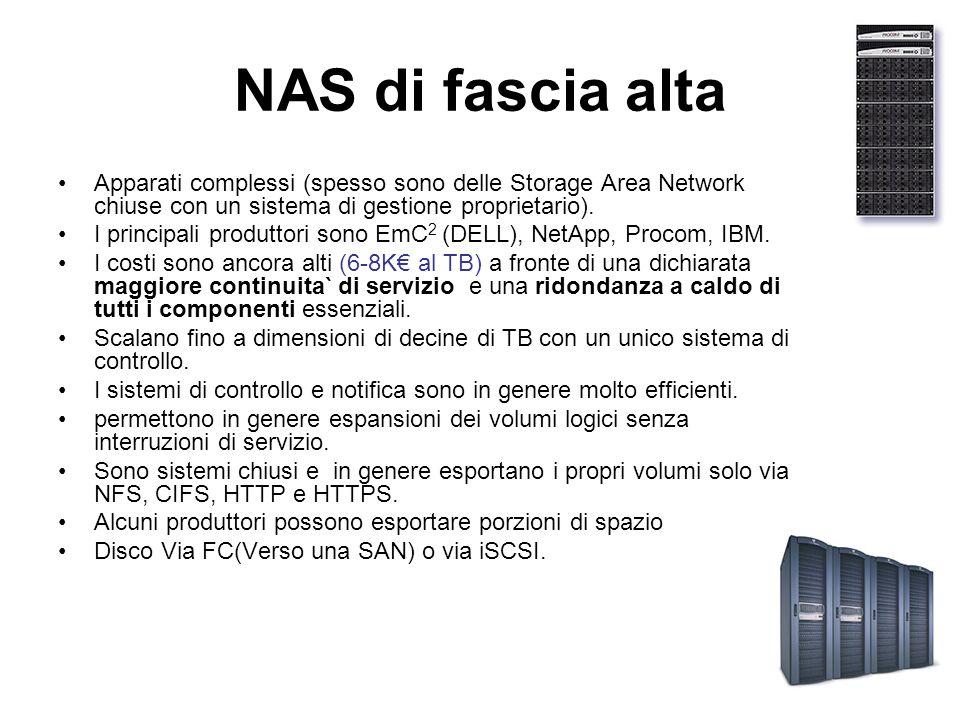 NAS di fascia alta Apparati complessi (spesso sono delle Storage Area Network chiuse con un sistema di gestione proprietario). I principali produttori