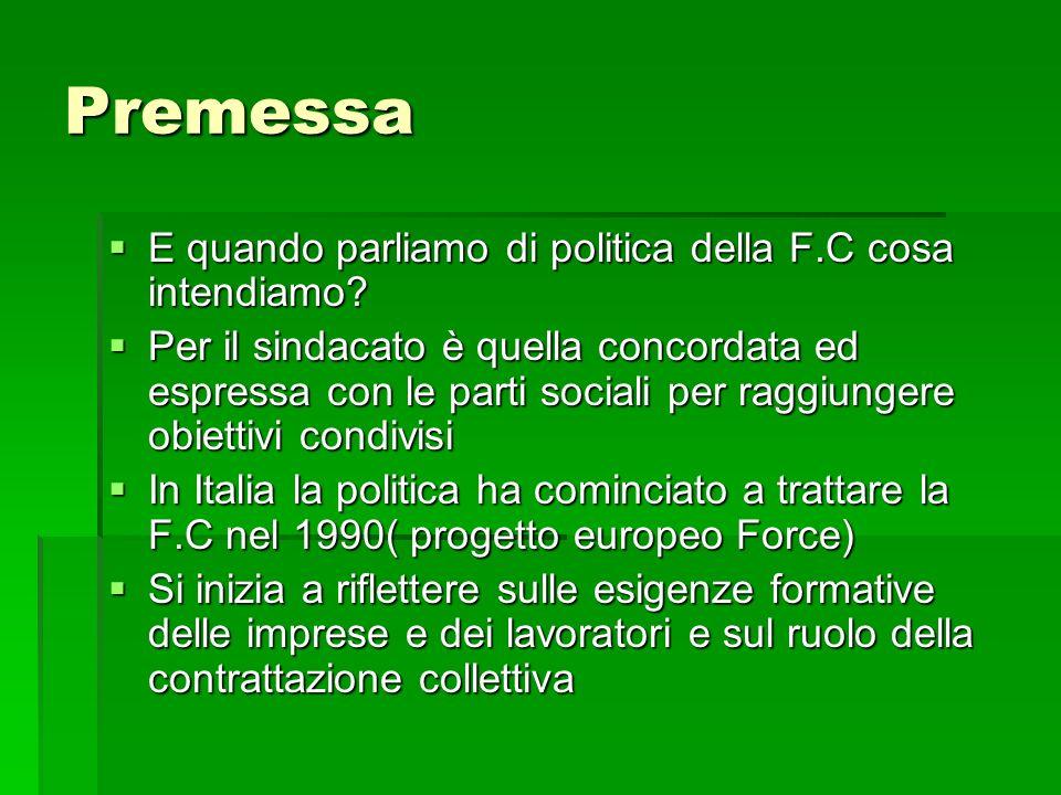 Le 4 fasi della F.C in Italia Prima fase anni 92-96:unitamente al nuovo modello di contrattazione collettiva,il sindacato prende consapevolezza che una delle tutele da rivendicare (in un contesto di flessibilità e di cambiamento) è il rafforzamento del bagaglio delle competenze professionali per garantire nel tempo la presenza nel MDL del maggior numero di occupati Prima fase anni 92-96:unitamente al nuovo modello di contrattazione collettiva,il sindacato prende consapevolezza che una delle tutele da rivendicare (in un contesto di flessibilità e di cambiamento) è il rafforzamento del bagaglio delle competenze professionali per garantire nel tempo la presenza nel MDL del maggior numero di occupati