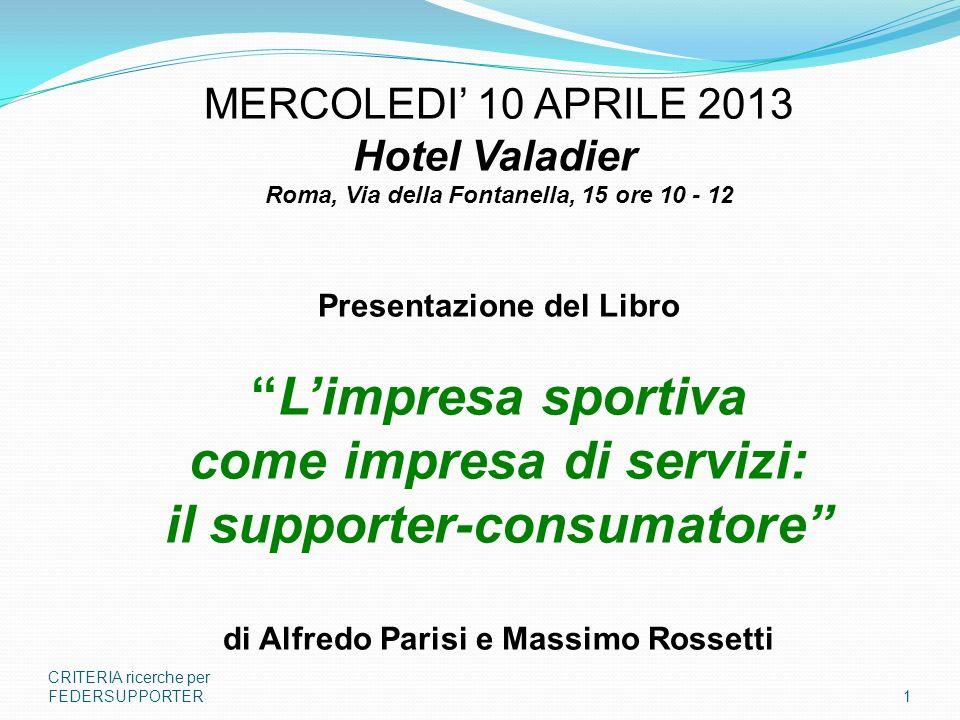 CRITERIA ricerche per FEDERSUPPORTER1 MERCOLEDI 10 APRILE 2013 Hotel Valadier Roma, Via della Fontanella, 15 ore 10 - 12 Presentazione del Libro Limpr