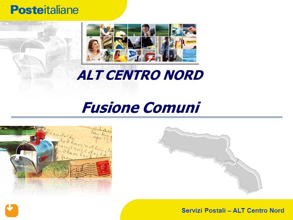 Servizi Postali – ALT Centro Nord ALT CENTRO NORD Fusione Comuni