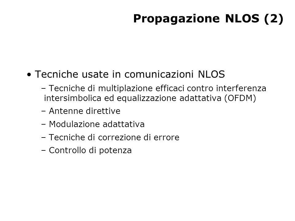 Propagazione NLOS (2) Tecniche usate in comunicazioni NLOS – Tecniche di multiplazione efficaci contro interferenza intersimbolica ed equalizzazione adattativa (OFDM) – Antenne direttive – Modulazione adattativa – Tecniche di correzione di errore – Controllo di potenza
