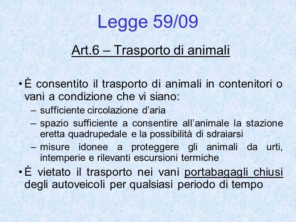 Legge 59/09 Art.6 – Trasporto di animali È consentito il trasporto di animali in contenitori o vani a condizione che vi siano: –sufficiente circolazio