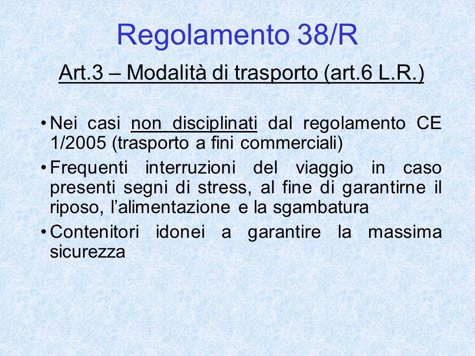 Regolamento 38/R Art.3 – Modalità di trasporto (art.6 L.R.) Nei casi non disciplinati dal regolamento CE 1/2005 (trasporto a fini commerciali) Frequen