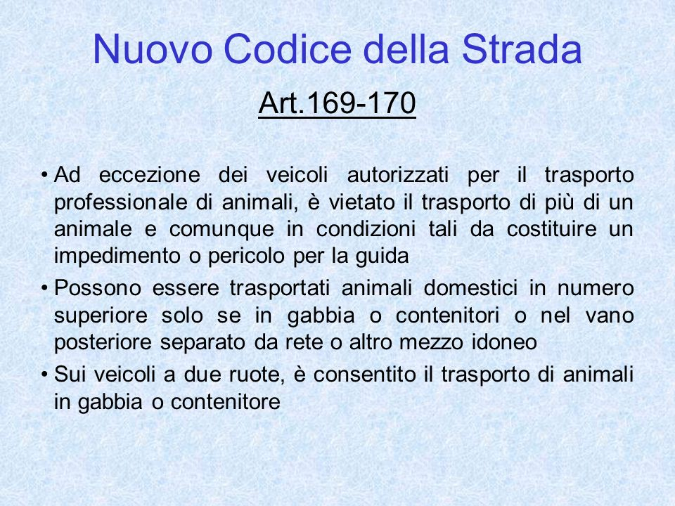 Nuovo Codice della Strada Art.169-170 Ad eccezione dei veicoli autorizzati per il trasporto professionale di animali, è vietato il trasporto di più di