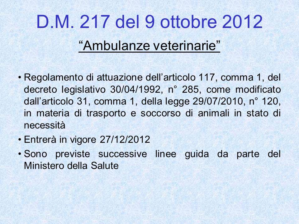 D.M. 217 del 9 ottobre 2012 Ambulanze veterinarie Regolamento di attuazione dellarticolo 117, comma 1, del decreto legislativo 30/04/1992, n° 285, com